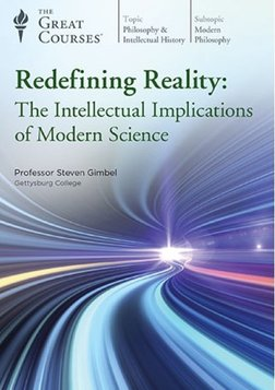 Redefining Reality - The Intellectual Implications of Modern Science Series
