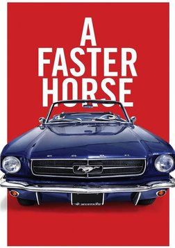 A Faster Horse - The History of the Ford Mustang