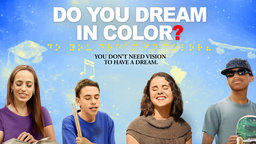 Do You Dream in Color? - The Dreams and Aspirations of Four Blind Teenagers